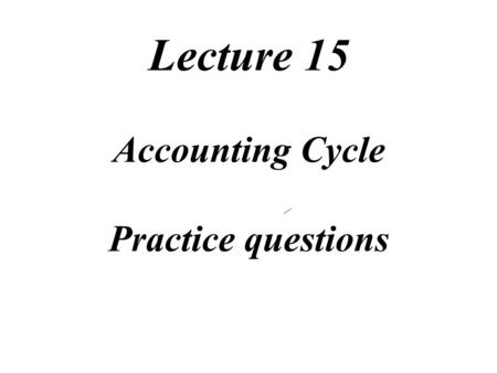 Lecture 15 Accounting Cycle Practice questions Task Force Image Gallery clip art included in this electronic presentation is used with the permission of.