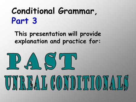 This presentation will provide explanation and practice for: Conditional Grammar, Part 3.