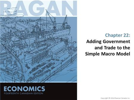Chapter 22: Adding Government and Trade to the Simple Macro Model Copyright © 2014 Pearson Canada Inc.