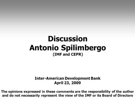 Inter-American Development Bank April 23, 2009 The opinions expressed in these comments are the responsibility of the author and do not necessarily represent.