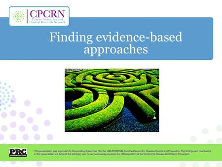 Finding evidence-based approaches. Assessing your Community Implementing & Evaluating Establishing Goals & Objectives; Planning for Evaluation Finding.