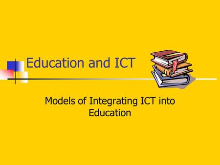 Education and ICT Models of Integrating ICT into Education.