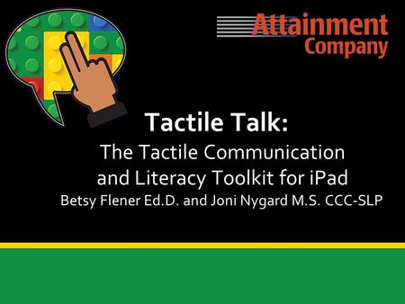 Betsy Flener Ed.D. and Joni Nygard M.S. CCC-SLP Tactile Talk: The Tactile Communication and Literacy Toolkit for iPad.