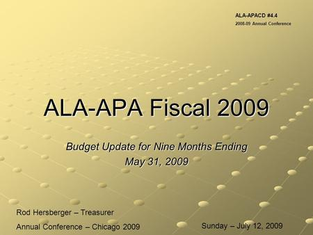ALA-APA Fiscal 2009 Budget Update for Nine Months Ending May 31, 2009 Rod Hersberger – Treasurer Annual Conference – Chicago 2009 ALA-APACD #4.4 2008-09.