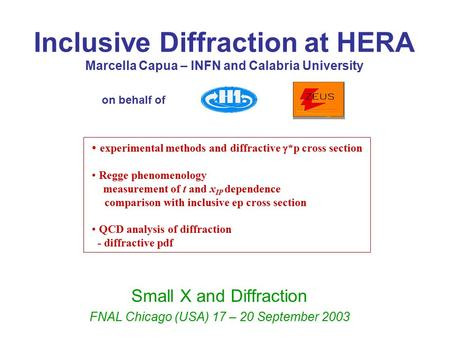 Inclusive Diffraction at HERA Marcella Capua – INFN and Calabria University Small X and Diffraction FNAL Chicago (USA) 17 – 20 September 2003 on behalf.