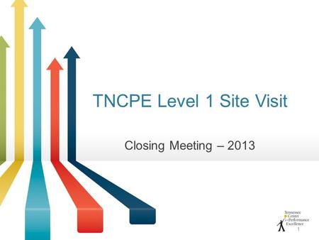 TNCPE Level 1 Site Visit Closing Meeting – 2013 1.