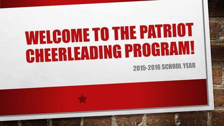 WELCOME TO THE PATRIOT CHEERLEADING PROGRAM! 2015-2016 SCHOOL YEAR.