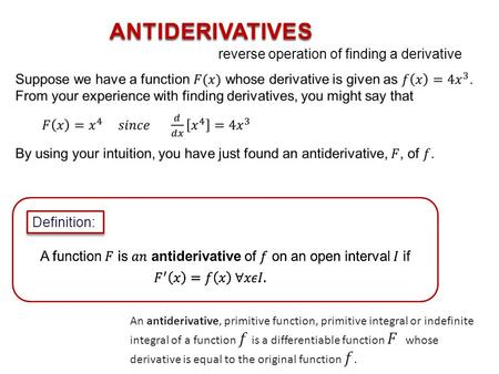 ANTIDERIVATIVES Definition: reverse operation of finding a derivative.