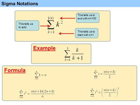 Sigma Notations Example This tells us to start with k=1 This tells us to end with k=100 This tells us to add. Formula.