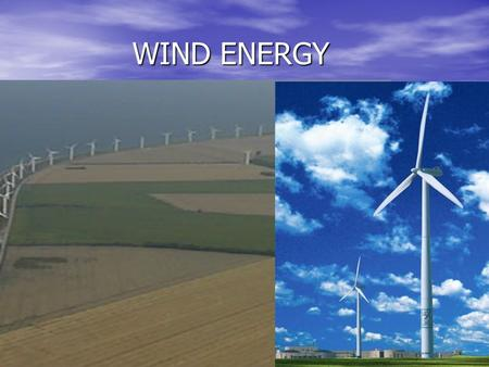 WIND ENERGY WIND ENERGY. WIND is created by: WIND is created by: a. uneven heating of the atmosphere a. uneven heating of the atmosphere by the sun by.