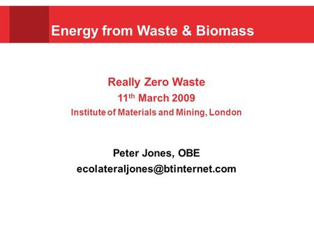 Really Zero Waste 11 th March 2009 Institute of Materials and Mining, London Peter Jones, OBE Energy from Waste & Biomass.
