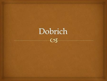   The town of Dobrich is situated in Northeast Bulgaria in the Dobrudzha Plateau. The town, which lies 37 km away from the border with Romania, is known.
