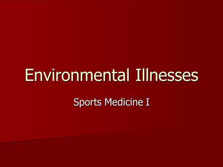 Environmental Illnesses Sports Medicine I. Fluid Replacement Dehydration is primary cause of heat illness Dehydration is primary cause of heat illness.