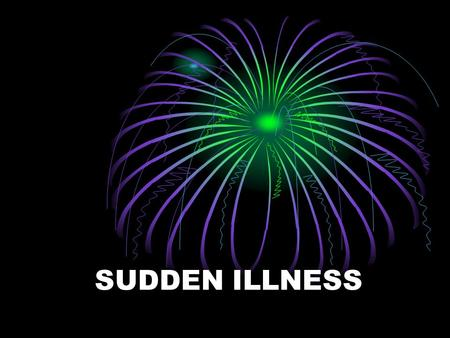 SUDDEN ILLNESS. Signs That Someone May Be Seriously Ill In unconscious or unusually confused. Has trouble breathing Has chest discomfort Has pressure.