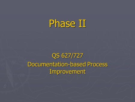 Phase II QS 627/727 Documentation-based Process Improvement.