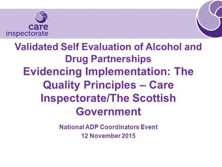 Validated Self Evaluation of Alcohol and Drug Partnerships Evidencing Implementation: The Quality Principles – Care Inspectorate/The Scottish Government.