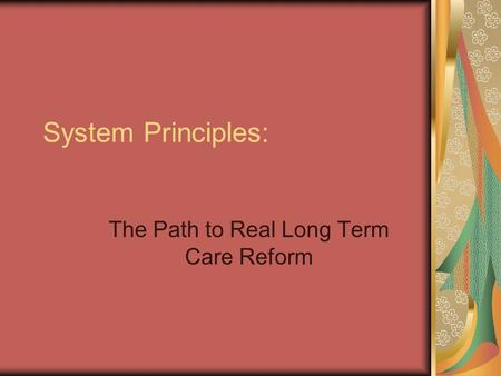 System Principles: The Path to Real Long Term Care Reform.
