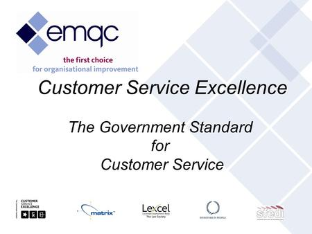 Customer Service Excellence The Government Standard for Customer Service.