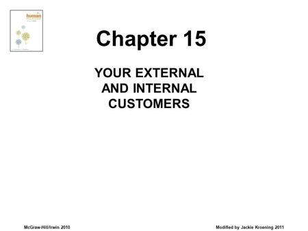 McGraw-Hill/Irwin 2010 Modified by Jackie Kroening 2011 YOUR EXTERNAL AND INTERNAL CUSTOMERS Chapter 15.