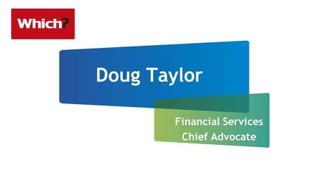 Doug Taylor Financial Services Chief Advocate. Consumer Principles Access Value for Money Consumer Influence and Representation Choice Information and.