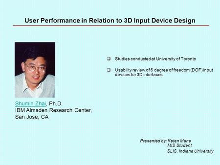User Performance in Relation to 3D Input Device Design  Studies conducted at University of Toronto  Usability review of 6 degree of freedom (DOF) input.