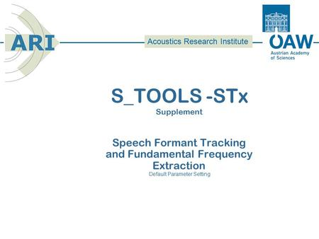 Acoustics Research Institute S_TOOLS -STx Supplement Speech Formant Tracking and Fundamental Frequency Extraction Default Parameter Setting.