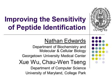 Improving the Sensitivity of Peptide Identification Nathan Edwards Department of Biochemistry and Molecular & Cellular Biology Georgetown University Medical.