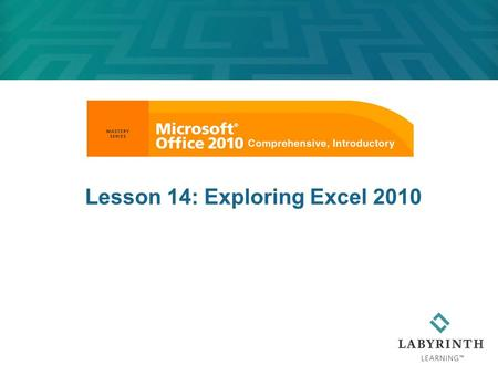 Lesson 14: Exploring Excel 2010. 2 Learning Objectives After studying this lesson, you will be able to:  Explain ways Excel can help your productivity.