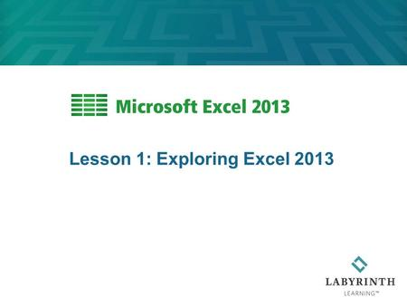 Lesson 1: Exploring Excel 2013. 2 Learning Objectives After studying this lesson, you will be able to:  Explain ways Excel can help your productivity.