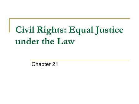 Civil Rights: Equal Justice under the Law Chapter 21.