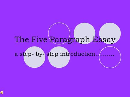The Five Paragraph Essay a step- by- step introduction……….