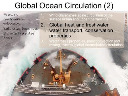 Global Ocean Circulation (2) 1.Wind-driven gyre-scale circulation of the surface ocean and upper thermocline 2.Global heat and freshwater water transport,