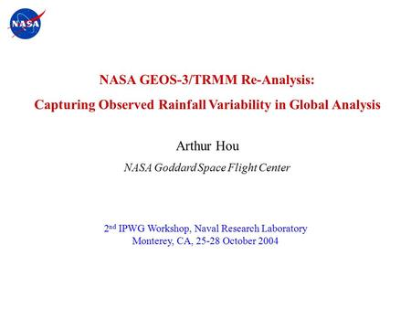 Hou/JTST2000 - 1 NASA GEOS-3/TRMM Re-Analysis: Capturing Observed Rainfall Variability in Global Analysis Arthur Hou NASA Goddard Space Flight Center 2.