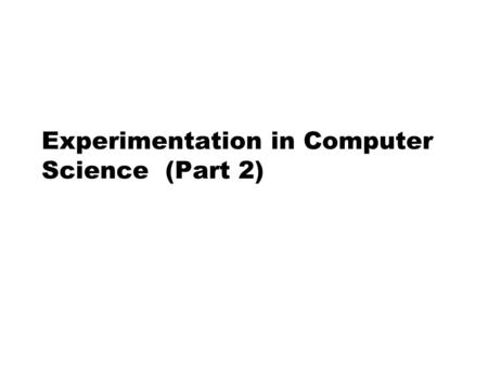 Experimentation in Computer Science (Part 2). Experimentation in Software Engineering --- Outline  Empirical Strategies  Measurement  Experiment Process.