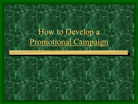 How to Develop a Promotional Campaign What is a Promotional Campaign? A planned strategy on how to focus all elements of the promotional mix to accomplish.