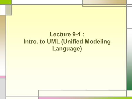 Lecture 9-1 : Intro. to UML (Unified Modeling Language)