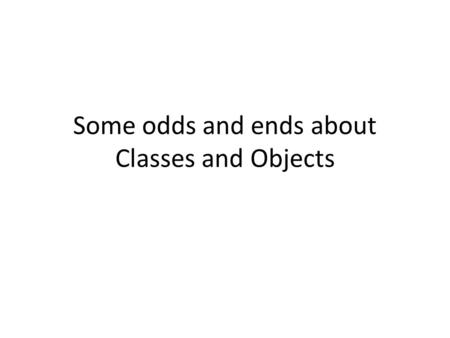 Some odds and ends about Classes and Objects. 6-2 Object-Oriented Programming Object Data (Fields) Methods That Operate on the Data.