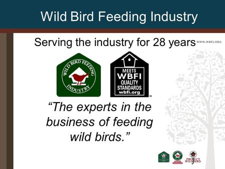 "Wild Bird Feeding Industry Serving the industry for 28 years ""The experts in the business of feeding wild birds."""
