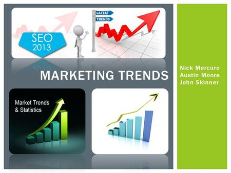 Nick Mercuro Austin Moore John Skinner MARKETING TRENDS.