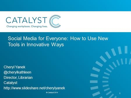 Social Media for Everyone: How to Use New Tools in Innovative Ways Cheryl Director, Librarian Catalyst