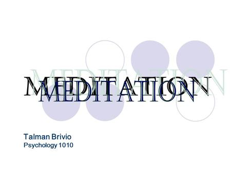 MEDITATION Talman Brivio Psychology 1010. The act or process of spending time in quiet thought.