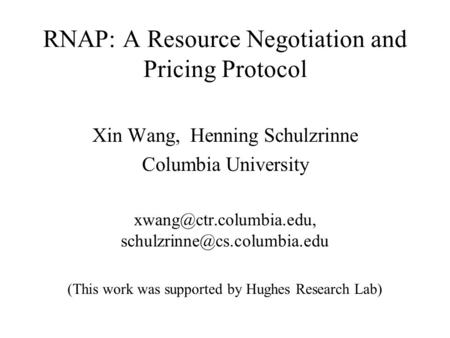 RNAP: A Resource Negotiation and Pricing Protocol Xin Wang, Henning Schulzrinne Columbia University