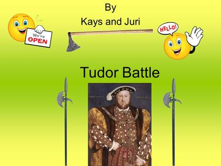 Tudor battle By Kays and Juri Tudor Battle. Contents Armour Weapons Recipe The Spanish armada A soldier's diary More weapons A soldier's food for the.