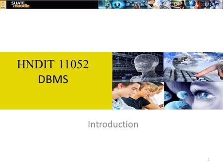 Introduction HNDIT 11052 DBMS 1. Database Management Systems Module code HNDIT 11052 Module title Database Management Systems Credits2HoursLectures15.