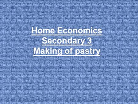 Home Economics Secondary 3 Making of pastry. Types of pastry 1.flaky pastry 2.Catherine's pastry 3.galette pastry 4.hot water pastry 5.short crust pastry.