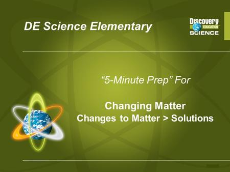 "DE Science Elementary ""5-Minute Prep"" For Changing Matter Changes to Matter > Solutions."