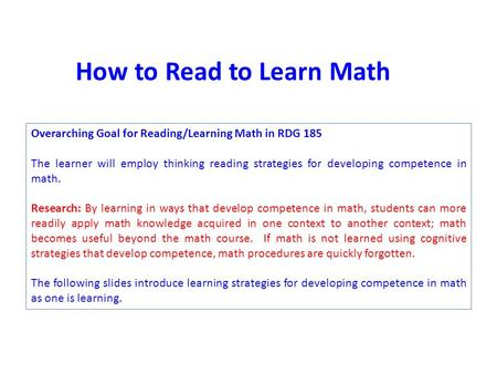Overarching Goal for Reading/Learning Math in RDG 185 The learner will employ thinking reading strategies for developing competence in math. Research: