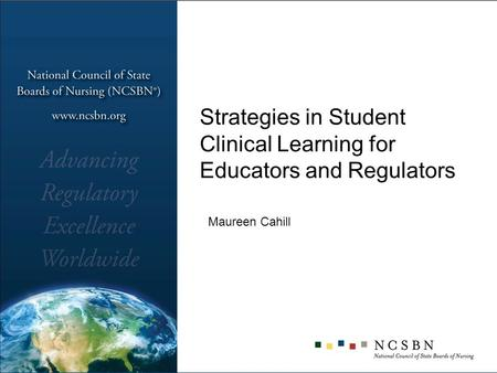 Strategies in Student Clinical Learning for Educators and Regulators Maureen Cahill.