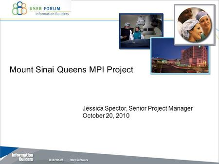 Mount Sinai Queens MPI Project Jessica Spector, Senior Project Manager October 20, 2010.