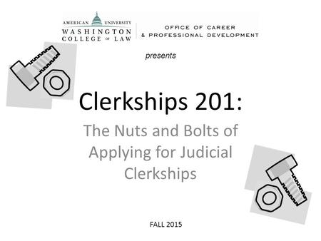 Clerkships 201: The Nuts and Bolts of Applying for Judicial Clerkships presents FALL 2015.